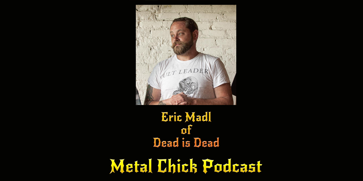 Metal Chick Podcast Ep046 - Eric Madl of Dead is Dead