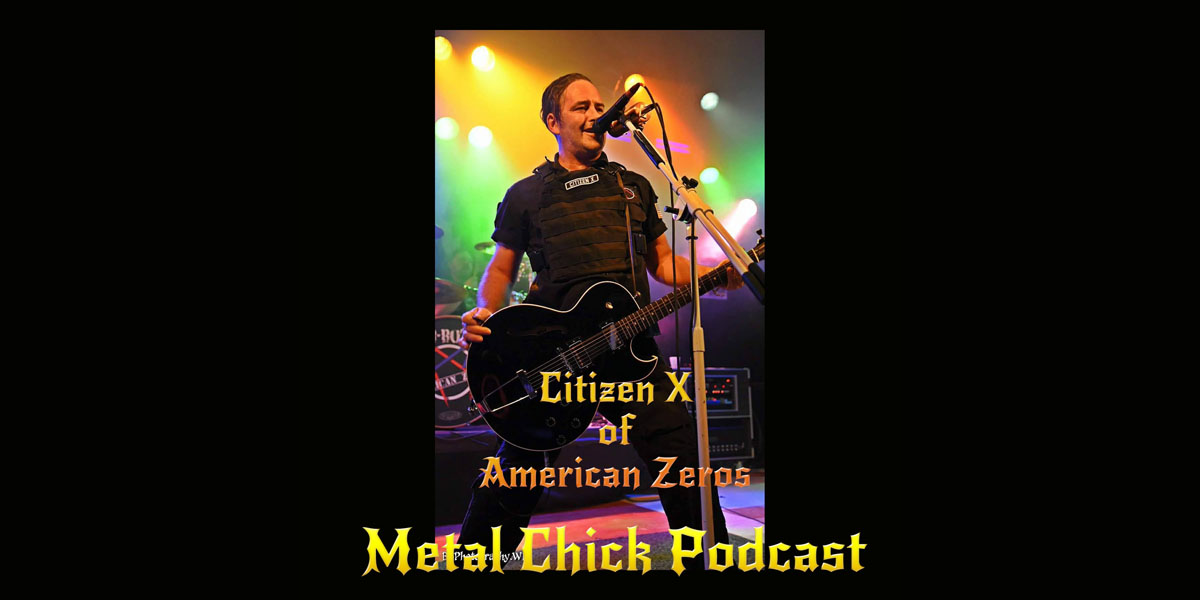 Metal Chick Podcast Ep048 - Citizen X of American Zeros