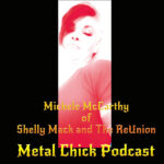 Metal Chick Podcast Michele McCarthy of Shelly Mack and The ReUnion