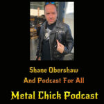 Metal Chick Podcast Ep062 Shane Obershaw And Podcast For All
