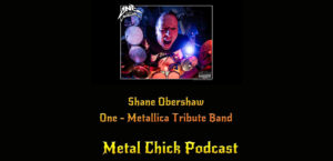 Metal Chick Podcast Ep062 Shane Obershaw One Metallica Tribute Band