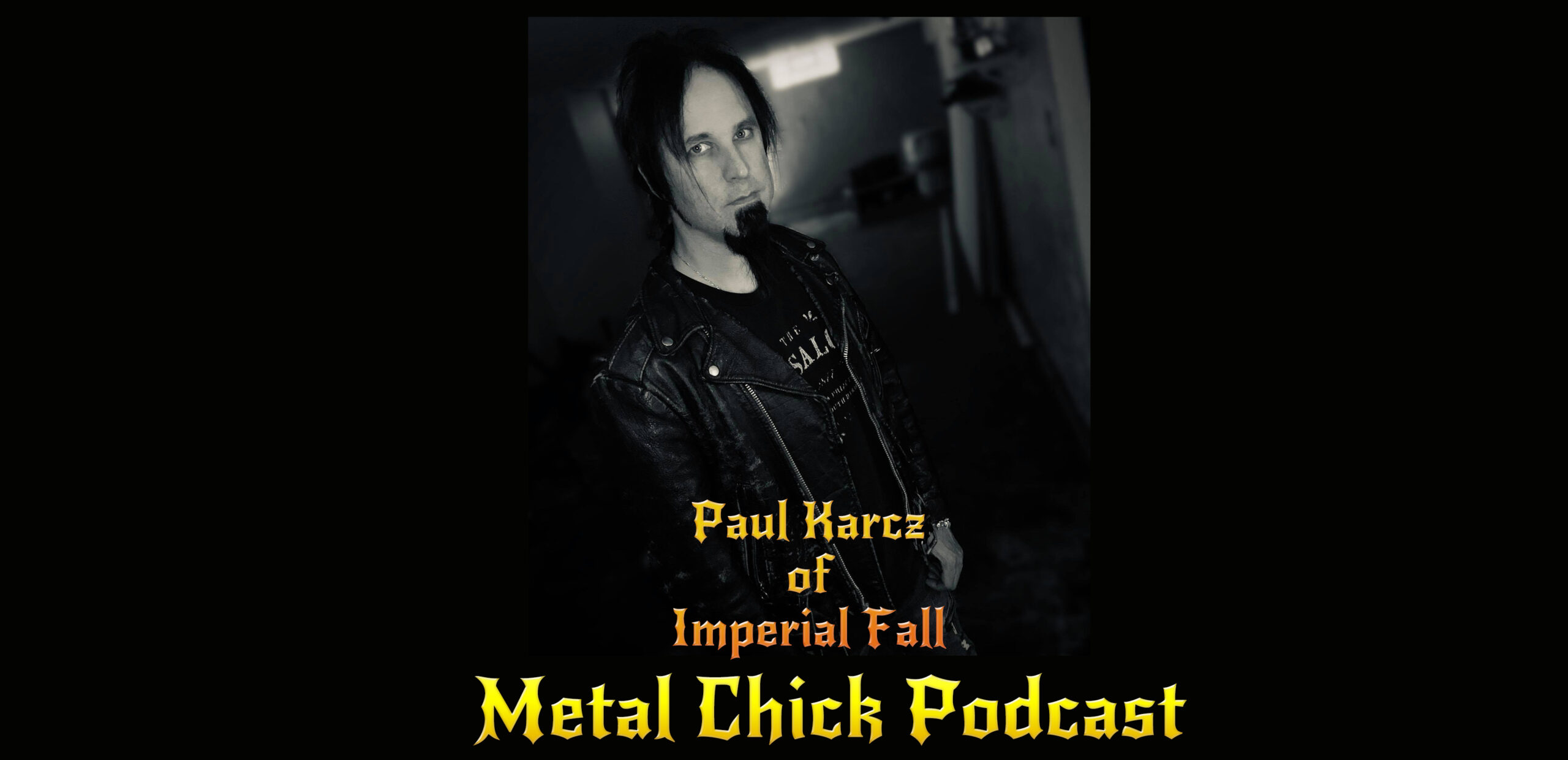 Metal Chick Podcast Ep064 Paul Karcz Lead Singer of Imperial Fall